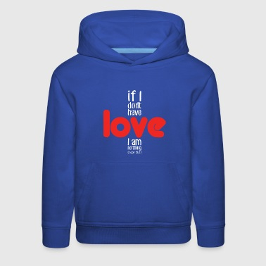 If I don't have love I am nothing (dark) - Kids' Premium Hoodie