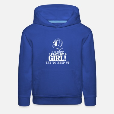Try I Know I Play Basketball Like Girl Try To Keep Up. - Kids' Premium Hoodie