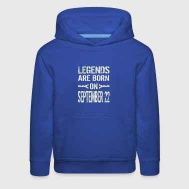 Legends are born on September 22 - Kids' Premium Hoodie