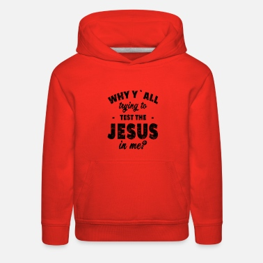 Why y all trying to test the jesus in me 4 - Kids' Premium Hoodie