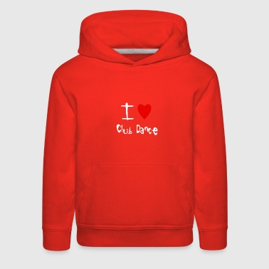 I love Club Dance - Kids' Premium Hoodie