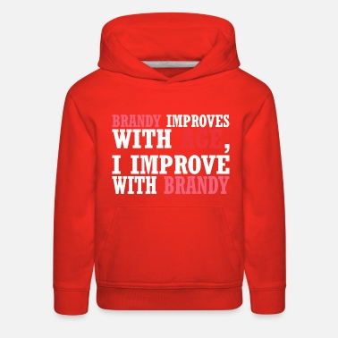 Improvement Brandy Improves With Age Improve With Brandy - Kids' Premium Hoodie