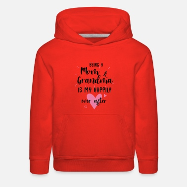 Being A Mom _ Grandma Is My Happily Ever After - Kids' Premium Hoodie