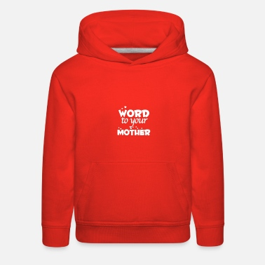 Word to your mother kids t-shirt - Graphic Tees - Kids' Premium Hoodie
