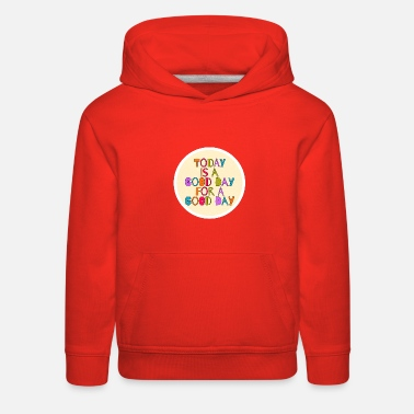 Good Day Today is a good day for a good day - Kids' Premium Hoodie