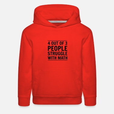 Text 4 out of 3 People Struggle with Math - Kids' Premium Hoodie