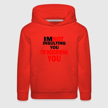 im not insulting you im describing - Kids' Premium Hoodie