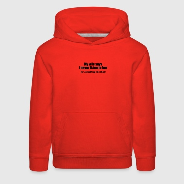 MY WIFE SAYS I NEVER LISTEN TO HER FUNNY - Kids' Premium Hoodie