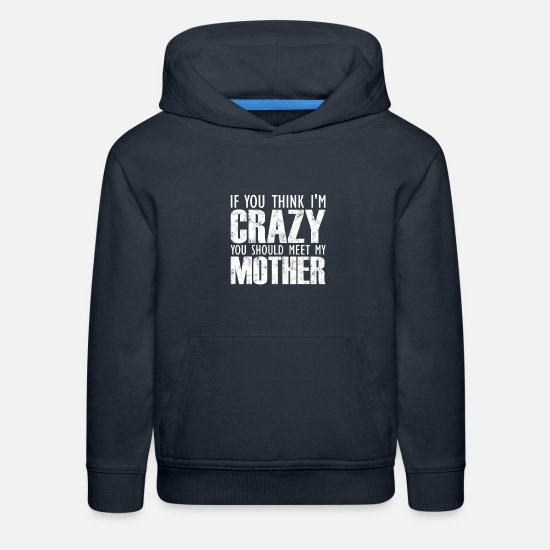 Crazy Hoodies & Sweatshirts - Crazy Mother Parent Joke Family Humor Saying Gift - Kids' Premium Hoodie navy