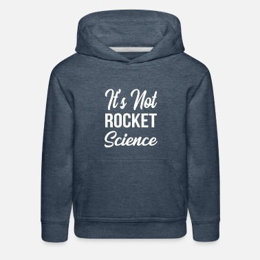 It's Not Rocket Science Physics Teacher - Kids' Premium Hoodie