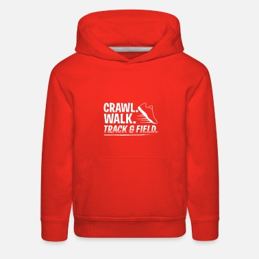 Track And Field Humor Track and Field Design Quote Crawl Walk - Kids' Premium Hoodie