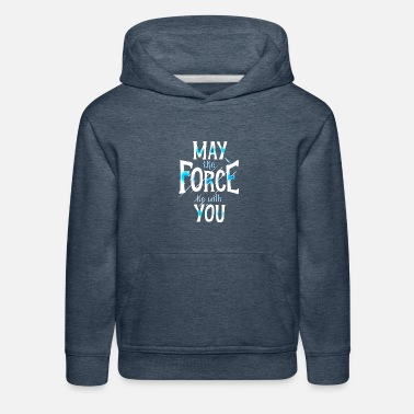 May The Force May the force be with you - Kids' Premium Hoodie