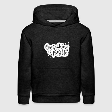Everything is possible - Kids' Premium Hoodie