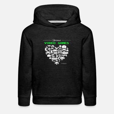 Video Game Because Video Games - Kids' Premium Hoodie