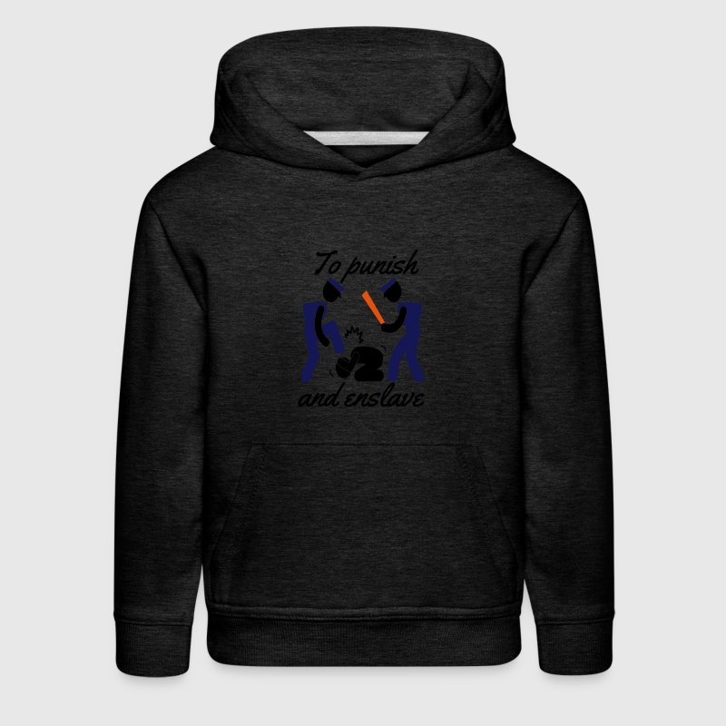 To Punish and Enslave - Kids' Premium Hoodie