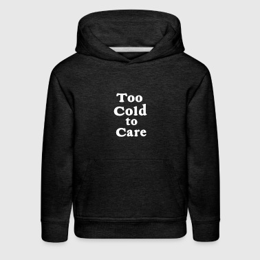 too cold to care - Kids' Premium Hoodie
