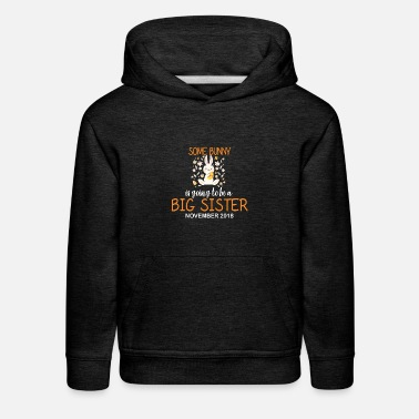 Easter Bunny Big Sister In November 2018 Cute - Kids' Premium Hoodie