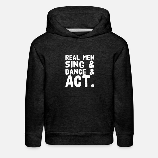 Theatre Lover Hoodies & Sweatshirts - Real men sing and dance and act - Kids' Premium Hoodie charcoal gray