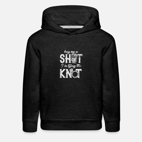 Party Hoodies & Sweatshirts - buy me a shot I´m tyoing the knot gift friends - Kids' Premium Hoodie charcoal gray