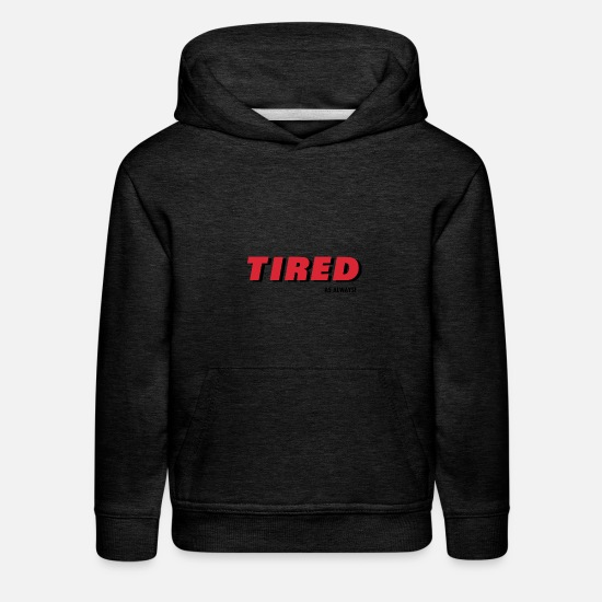 Always Hoodies & Sweatshirts - Tired As Always - Kids' Premium Hoodie charcoal gray