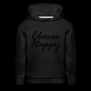 choose happy3 - Kids' Premium Hoodie