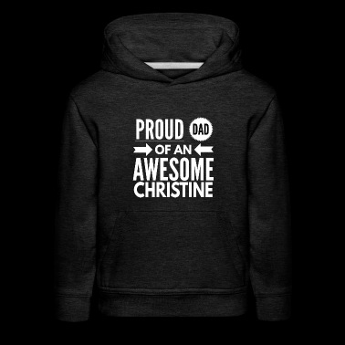 Proud Dad of an awesome Christine - Kids' Premium Hoodie