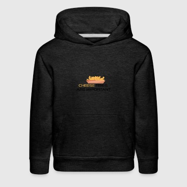 Cheese fries are important - Kids' Premium Hoodie