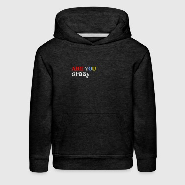 Are you crazy - Kids' Premium Hoodie