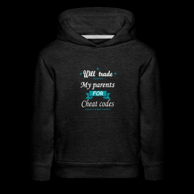Will trade My parents for cheat codes - Kids' Premium Hoodie
