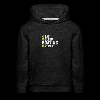 Eat, sleep, boating, repeat - gift - Kids' Premium Hoodie