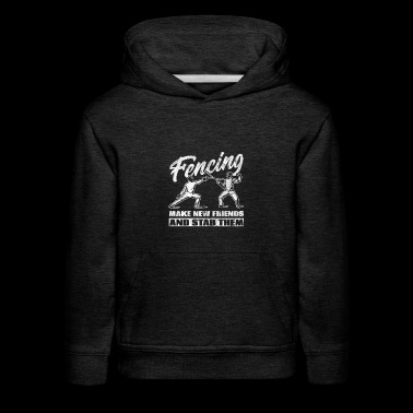 Shirt as a gift for fencing - Make new friends - Kids' Premium Hoodie