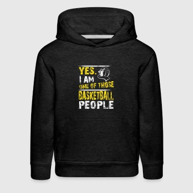 Yes. I Am One Of Those Basketball People - Kids' Premium Hoodie