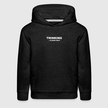Thinking Please Wait - Kids' Premium Hoodie