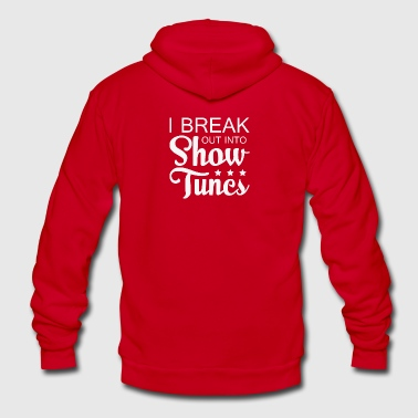 I Break Out Into Show Tunes T Shirt - Unisex Fleece Zip Hoodie by American Apparel