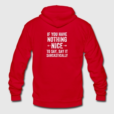 If you have nothing nice to say say it sarcastical - Unisex Fleece Zip Hoodie by American Apparel