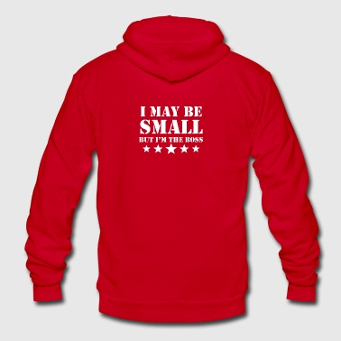 I May Be Small But I'm The Boss - Unisex Fleece Zip Hoodie