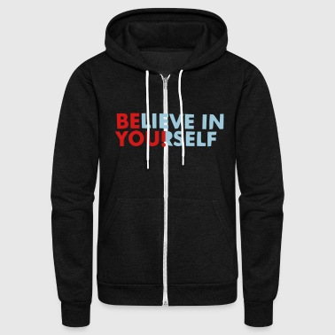 BELIEVE IN YOURSELF! - Unisex Fleece Zip Hoodie