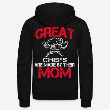 Chefs Great Chef Are Made By Their Mom - Unisex Fleece Zip Hoodie
