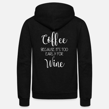 Brilliant Coffee Because Its Too Early For Wine - Unisex Fleece Zip Hoodie