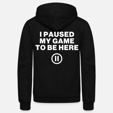 Video I Paused My Game to Be Here - Unisex Fleece Zip Hoodie