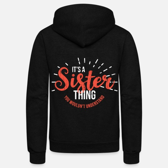Sister Hoodies & Sweatshirts - Sister Gift - Unisex Fleece Zip Hoodie black