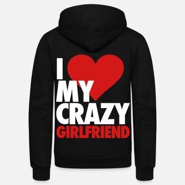 Love I Love My Crazy Girlfriend - Unisex Fleece Zip Hoodie