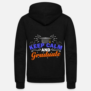 High School Graduate Keep Calm And Graduate High School Graduation - Unisex Fleece Zip Hoodie