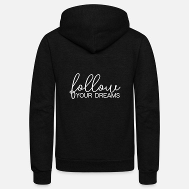 Achieve Your Dreams Follow Your Dreams Successfully Achieve Goals - Unisex Fleece Zip Hoodie