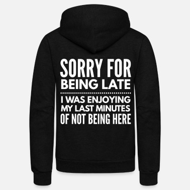 Late Sorry for being late - Unisex Fleece Zip Hoodie