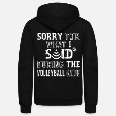 Sorry Sorry For What I Said During The Volleyball Game - Unisex Fleece Zip Hoodie