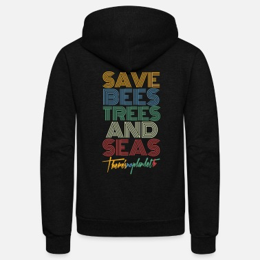 Ecology Save Bees Trees And Seas There's No Planet B - Unisex Fleece Zip Hoodie