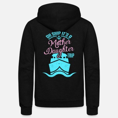 Cruise Oh Ship Mother Daughter Trip Sea Vacation Cruise - Unisex Fleece Zip Hoodie