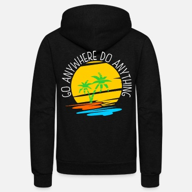 Anything Go Anywhere Do Anything - Unisex Fleece Zip Hoodie
