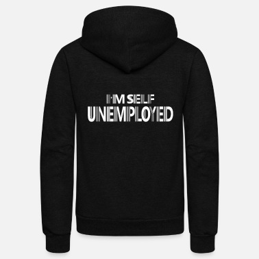 Unemployment unemployed self working gift idea - Unisex Fleece Zip Hoodie